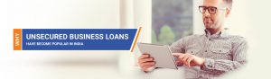Reasons why unsecured business loans have become popular in India