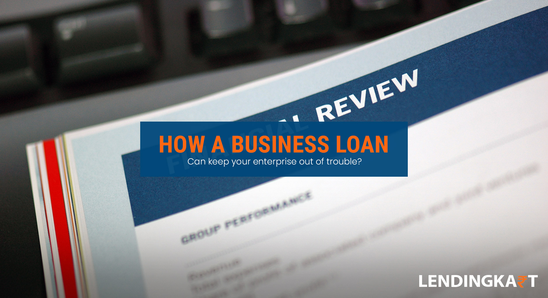 How a Business Loan Can Keep Your Enterprise out of Trouble