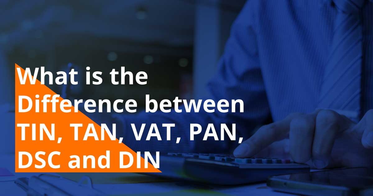 Difference between TIN, TAN, VAT, PAN, DSC and DIN