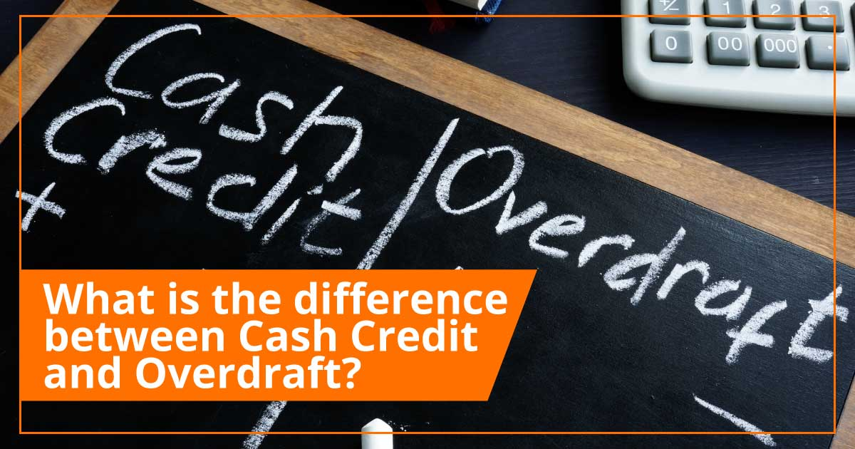 What is the difference between Cash Credit and Overdraft?