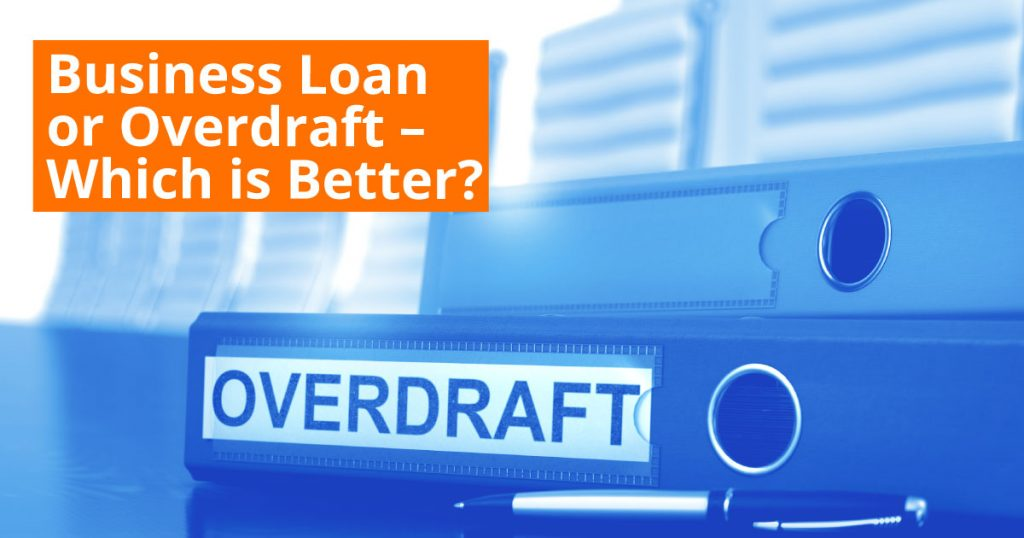 Business Loan or Overdraft - Which is Better?