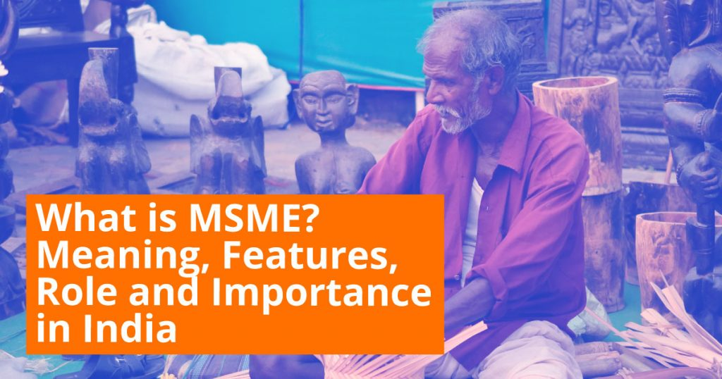 What is MSME - Meaning, Features, Role, Importance in India