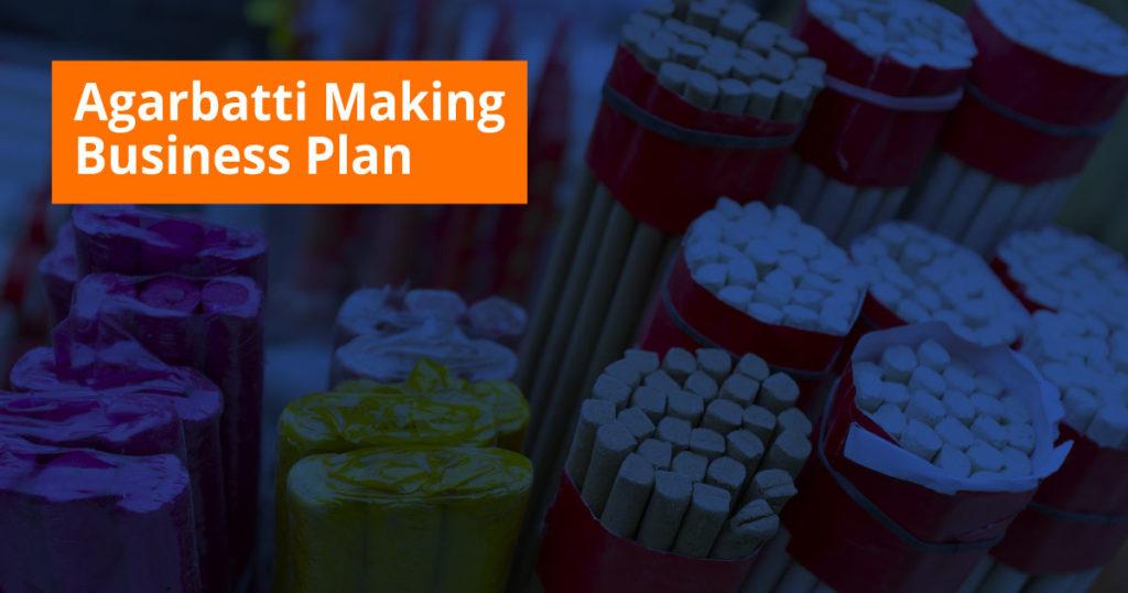Agarbatthi making business plan
